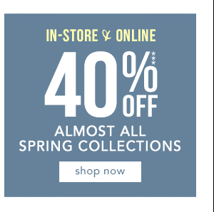 40% Off Almost All Spring Collections. Shop Now!